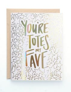 Totes My Fave gold rainbow hologram foil greeting card by LionheartPrints on Etsy https://www.etsy.com/listing/235988728/totes-my-fave-gold-rainbow-hologram-foil