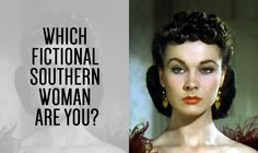 Which Fictional Southern Woman Are You - You are Scarlett O'Hara (Gone With the Wind) You are the true definition of a Southern Belle! You may have led a cushy life when you were young, but you understand the meaning and value of hard work. You are incredibly intelligent, and you know exactly how to achieve your goals.