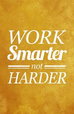 we believe in this the smarter you work the less