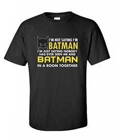 Im-not-saying-im-batman-im-just-saying-nobody-novelty-mens-funny-T-Shirt