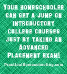 Homeschool World - Articles - Getting College Credit for Your Homeschool - Practical Homeschooling Magazine  Taking AP tests