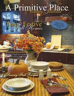 Fall 2011 issue - A Primitive Place & Country Journal is a primitive & colonial inspired home and garden magazine published 4 times per yr. For more info, visit www.aprimitiveplace.org