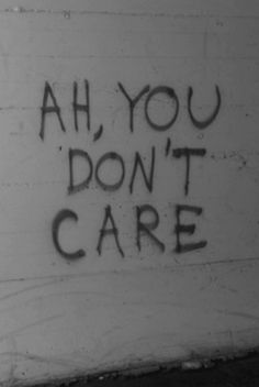 Read story You don't care, fine by me. You don't care, fine by me. Message Triste, Mood Quotes, Life Quotes, Qoutes, Image Triste, Graffiti Quotes, You Dont Care, Black And White Aesthetic, Black White