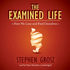 The Examined Life: How We Lose and Find Ourselves (Unabridged) -...: The Examined Life: How We Lose and Find Ourselves… #Science