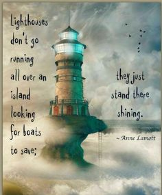 A great quote and a beautiful lighthouse pic. Good Quotes, Me Quotes, Inspirational Quotes, Motivational, Inspiring Sayings, Amazing Quotes, Lighthouse Quotes, Lighthouse Pictures, Lighthouse Art