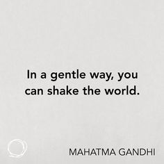 Inspirational quote - In a gentle way, you can shake the world.