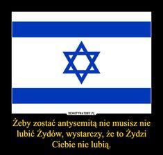 Żeby zostać antysemitą nie musisz nie lubić Żydów, wystarczy, że to Żydzi Ciebie nie lubią. –
