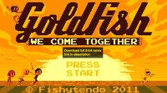 goldfish we come together