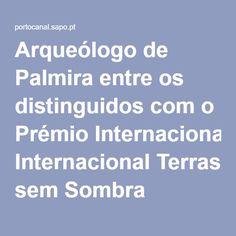 Arqueólogo de Palmira entre os distinguidos com o Prémio Internacional Terras sem Sombra