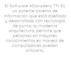 El Software  Ganadero TP: Es un potente sistema de información...