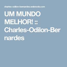 UM MUNDO MELHOR! :: Charles-Odilon-Bernardes