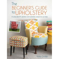 The Beginner's Guide to Upholstery - Pre-Order July 2015 with Free eBook
