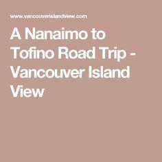 A Nanaimo to Tofino Road Trip - Vancouver Island View Roadtrip, Travel Info, Vancouver Island, Pacific Northwest, Canada, Trips, Victoria, Summer, Viajes