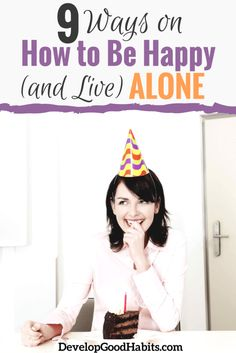 Living alone does not mean you cannot have happiness. Don't judge yourself by others. Discover 9 important steps to a happy life solo.