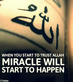 When you start to trust Allah miracle will start to happen