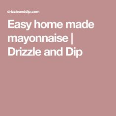 Easy home made mayonnaise | Drizzle and Dip