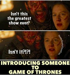 Introducing someone to Game of Thrones. Pretty much...