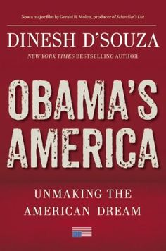 Obama's America: Unmaking the American Dream by Dinesh D'Souza