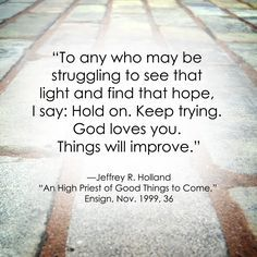 LDS General Conference Quote | Jeffery R. Holland #Faith #Comfort #Hope http://sprinklesonmyicecream.blogspot.com/