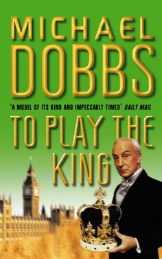 """Read """"To Play the King (House of Cards Trilogy, Book by Michael Dobbs available from Rakuten Kobo. Newly elected Prime Minister Francis Urquhart takes on the new King, in the controversial No 1 bestselling second volume. Got Books, Used Books, Books To Read, Problem Of Evil, Robert Harris, Nick Hornby, Bbc Tv Series, Head Of State, For Your Eyes Only"""