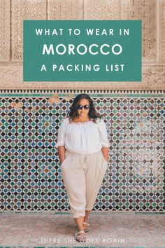 What to wear in Morocco: A Packing list guide | morocco travel, packing tips, pack light