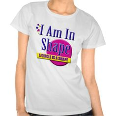 I Am in Shape - A Circle is a Shape  #funny #tshirts