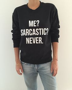 Welcome to Stupid Style shop :) For sale we have these Me sarcastic never sweatshirt! Very popular on sites like Tumblr and blogs! Can't find what