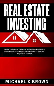 Real Estate Investing: Master Commercial, Residential and Industrial Properties by Understanding Market Signs, Rental Property Analysis and Negotiation Strategies ebook by Michael K Brown - Rakuten Kobo - Industrial Signs, Real Estate Investing, Book Club Books, Rental Property, Nonfiction Books, This Book, Commercial, Marketing, Passive Income