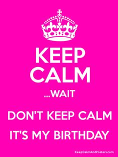 dont keep calm it's my birthday - Google Search