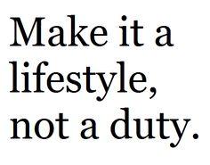 Make it a lifestyle