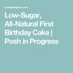 Low-Sugar, All-Natural First Birthday Cake | Posh in Progress