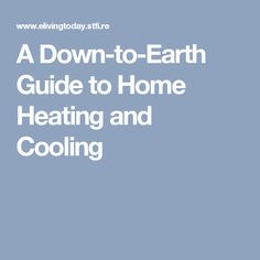 A Down-to-Earth Guide to Home Heating and Cooling
