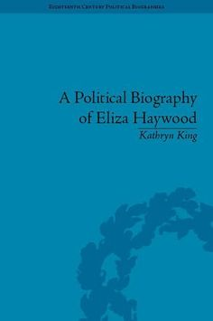 A Political Biography of Eliza Haywood (Eighteenth-Century Political Biographies) by Kathryn R. Biographies, Politics, King, Reading, Books, Libros, Book, Biography, Reading Books