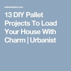 13 DIY Pallet Projects To Load Your House With Charm | Urbanist