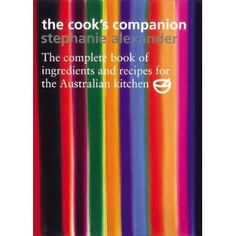 The Cook's Companion: The Complete Book of Ingredients and Recipes for the Australian Kitchen