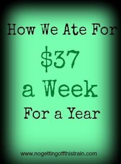 Eating for less can be tough. See how this family of 3 ate for $37 a week for a year! www.nogettingoffthistrain.com grocery budgets