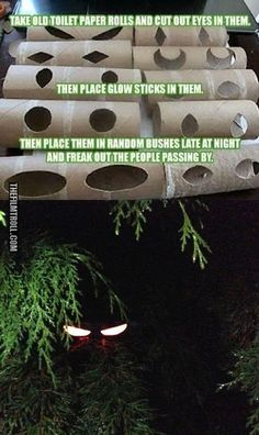Toilet paper rolls, cut out eyes, add glow stick and hide in bushes!