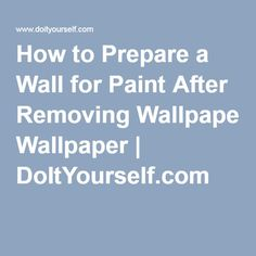 how do i prepare walls for painting after removing wallpaper