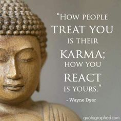 """Wayne Dyer Quotes on Karma - """"How people treat you is their karma; how you react is yours. Buddhist Quotes, Spiritual Quotes, Positive Quotes, Strong Mind Quotes, Spiritual Meditation, Meditation Quotes, Wise Quotes, Great Quotes, Words Quotes"""
