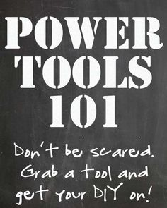 Power Tools 101. Want to master the power tools? Learn how to use your favorites.