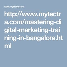 http://www.mytectra.com/mastering-digital-marketing-training-in-bangalore.html