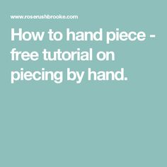 How to hand piece - free tutorial on piecing by hand.