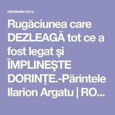 Rugăciunea care DEZLEAGĂ tot ce a fost legat şi ÎMPLINEŞTE DORINŢE.-Părintele Ilarion Argatu | ROL.ro Prayer Board, Good To Know, Personal Development, Jesus Christ, Anti Aging, Motivational Quotes, Prayers, Wisdom, Faith