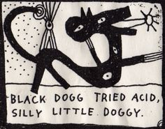marcroy. Black Dogg Tried Acid. Silly Little Doggy.   http://www.marcroy.co.uk/