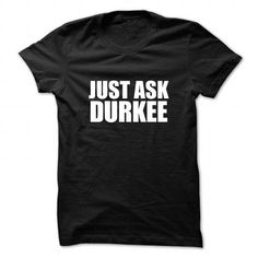 Awesome Tee Just ask DURKEE T shirts