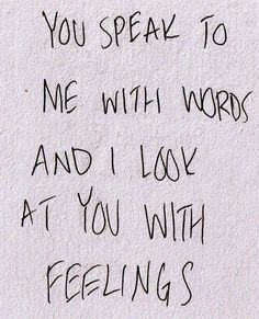 Speak to with Words en I Will look at you with feelings