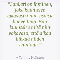 Sankari on ihminen, joka kuuntelee vakavasti omia sisäisiä haaveitaan... Tommy Hellsten