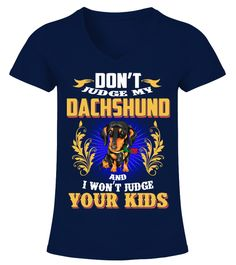 """# Dachshund Won't Judge Your Kids .  HOW TO ORDER:1. Select the style and color you want2. Click """"Buy it now""""3. Select size and quantity4. Enter shipping and billing information5. Done! Simple as that!TIPS: Buy 2 or more to save shipping cost!This is printable if you purchase only one piece. so don't worry, you will get yours.Guaranteed safe and secure checkout via: Paypal 