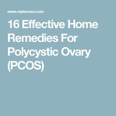 16 Effective Home Remedies For Polycystic Ovary (PCOS)