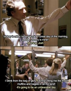 west wing. best quote ever. that may have something to do with me loving josh.  with passion.